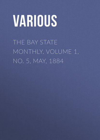 The Bay State Monthly. Volume 1, No. 5, May, 1884