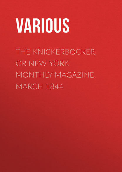 The Knickerbocker, or New-York Monthly Magazine, March 1844