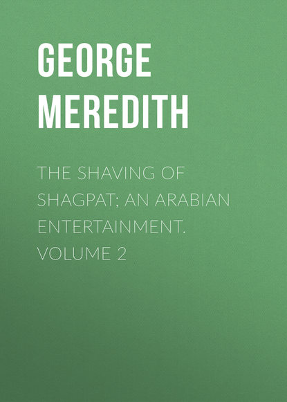 George Meredith The Shaving of Shagpat; an Arabian entertainment. Volume 2 george meredith diana of the crossways volume 1