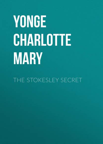 Yonge Charlotte Mary The Stokesley Secret недорого