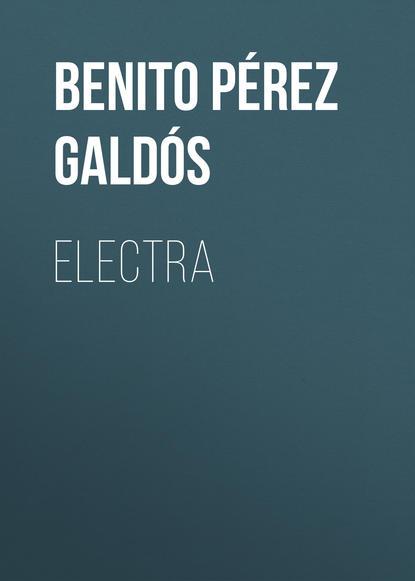 Benito Pérez Galdós Electra benito pérez galdós obras completas de benito pérez galdós