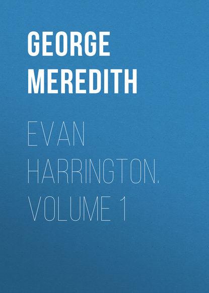 George Meredith Evan Harrington. Volume 1
