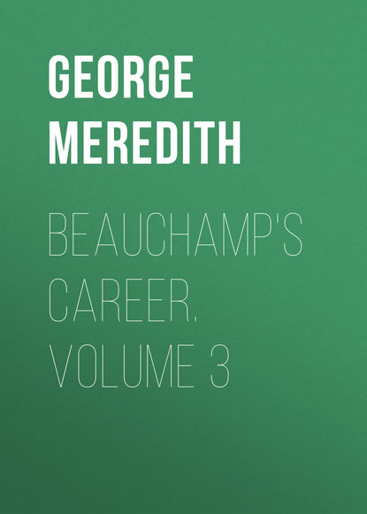 George Meredith Beauchamp's Career. Volume 3
