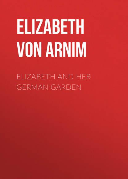 Elizabeth von Arnim Elizabeth and Her German Garden elizabeth von arnim enchanted april