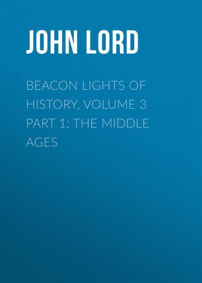 John Lord Beacon Lights of History, Volume 3 part 1: The Middle Ages john lord beacon lights of history volume 07 great women