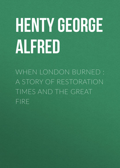 Henty George Alfred When London Burned : a Story of Restoration Times and the Great Fire stephen dando collins great fire of rome