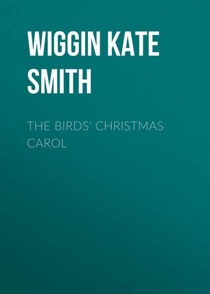Фото - Wiggin Kate Douglas Smith The Birds' Christmas Carol douglas vickers the cross
