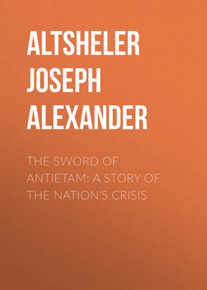 Altsheler Joseph Alexander The Sword of Antietam: A Story of the Nation's Crisis altsheler joseph alexander before the dawn a story of the fall of richmond