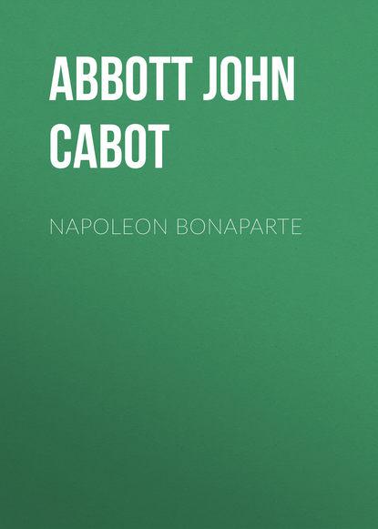 Abbott John Stevens Cabot Napoleon Bonaparte недорого