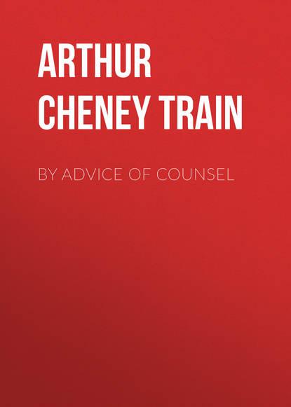 Arthur Cheney Train By Advice of Counsel недорого