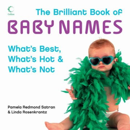 Linda Rosenkrantz The Brilliant Book of Baby Names: What's best, what's hot and what's not