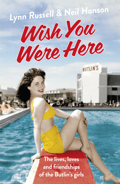 Neil Hanson Wish You Were Here!: The Lives, Loves and Friendships of the Butlin's Girls neil hanson wish you were here the lives loves and friendships of the butlin s girls