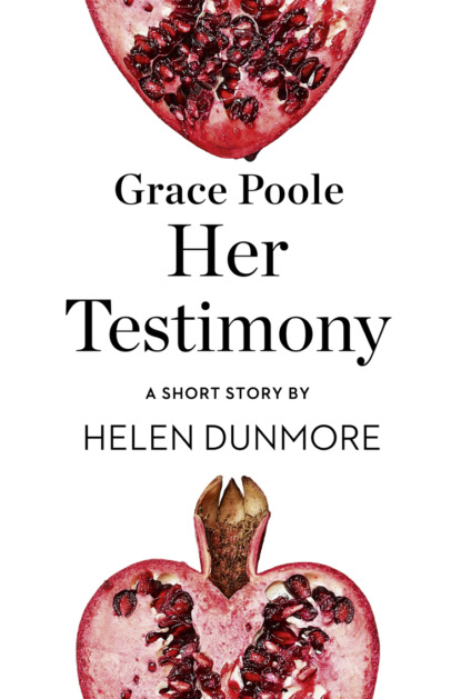 Helen Dunmore Grace Poole Her Testimony: A Short Story from the collection, Reader, I Married Him недорого