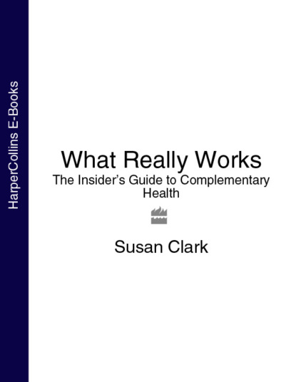 Susan Clark What Really Works: The Insider's Guide to Complementary Health complementary food products from maize and defatted sesame