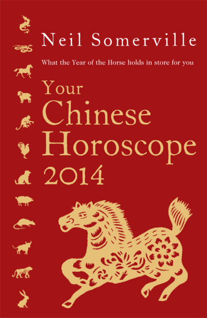 Neil Somerville Your Chinese Horoscope 2014: What the year of the horse holds in store for you neil somerville your chinese horoscope 2012 what the year of the dragon holds in store for you