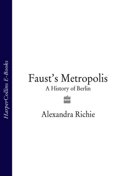 цена на Alexandra Richie Faust's Metropolis: A History of Berlin