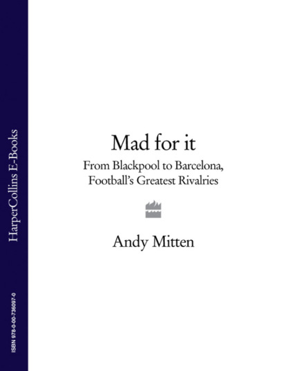Фото - Andy Mitten Mad for it: From Blackpool to Barcelona: Football's Greatest Rivalries v to 3