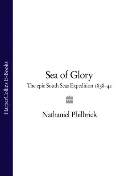 Nathaniel Philbrick Sea of Glory: The Epic South Seas Expedition 1838–42 rosalind miles the women's history of the world