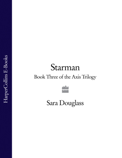 Sara Douglass Starman: Book Three of the Axis Trilogy sara douglass enchanter book two of the axis trilogy