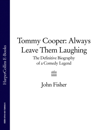 John Fisher Tommy Cooper: Always Leave Them Laughing: The Definitive Biography of a Comedy Legend