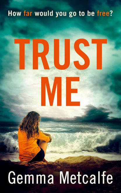 Gemma Metcalfe Trust Me: A gripping debut psychological thriller with a shocking twist!