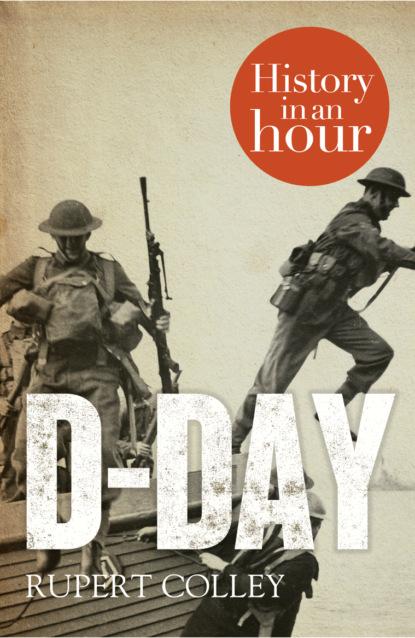 Rupert Colley D-Day: History in an Hour rupert colley nazi germany history in an hour