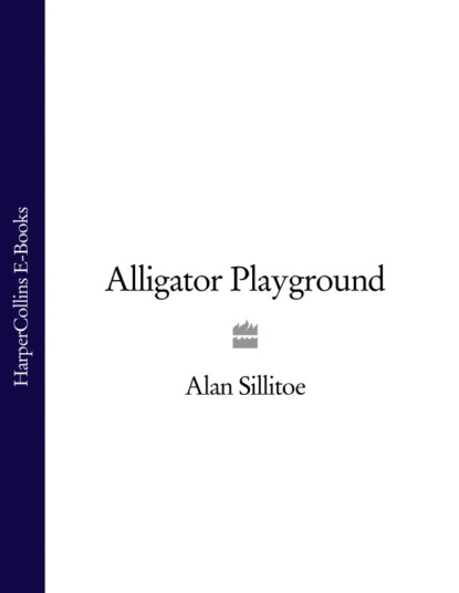 Фото - Alan Sillitoe Alligator Playground detailed annual report of the registrar general of births deaths and marriages in scotland issue 50