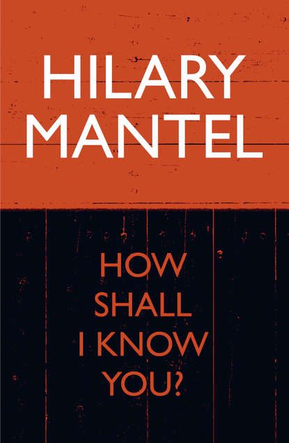 Hilary Mantel How Shall I Know You? the path to power margaret thatcher