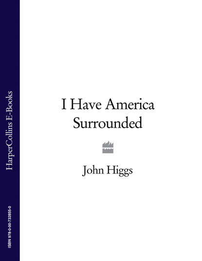 John Higgs I Have America Surrounded man of the people