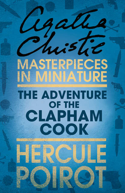 Агата Кристи The Adventure of the Clapham Cook: A Hercule Poirot Short Story агата кристи the adventure of the cheap flat