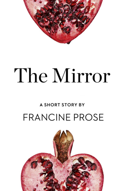 Francine Prose The Mirror: A Short Story from the collection, Reader, I Married Him