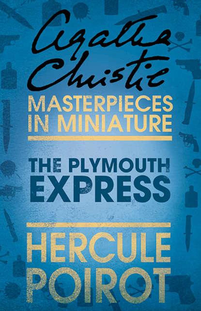 Агата Кристи The Plymouth Express: A Hercule Poirot Short Story агата кристи the adventure of the christmas pudding a hercule poirot short story