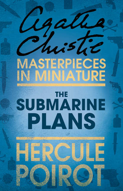Агата Кристи The Submarine Plans: A Hercule Poirot Short Story агата кристи poirot prowadzi śledztwo