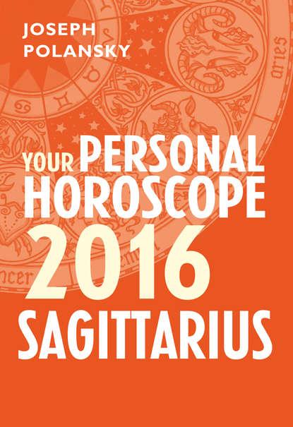 Joseph Polansky Sagittarius 2016: Your Personal Horoscope joseph polansky virgo 2014 your personal horoscope