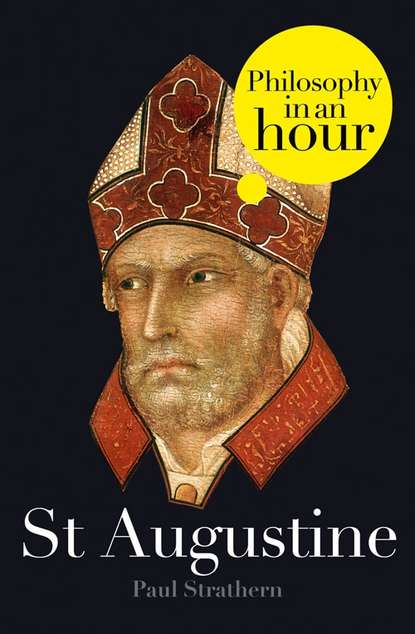 Paul Strathern St Augustine: Philosophy in an Hour vessey mark a companion to augustine