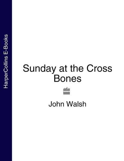 John Walsh Sunday at the Cross Bones flotsam