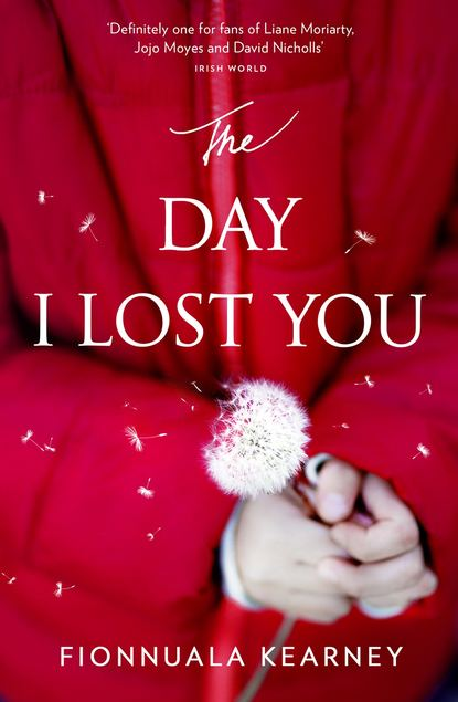 Fionnuala Kearney The Day I Lost You: A heartfelt, emotion-packed, twist-filled read the lost daughter