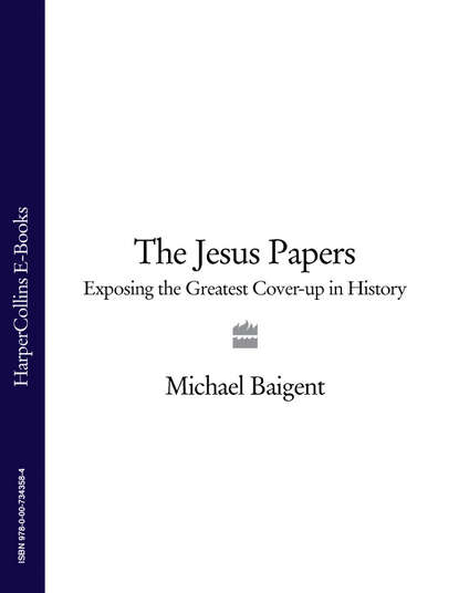Michael Baigent The Jesus Papers: Exposing the Greatest Cover-up in History bloodline