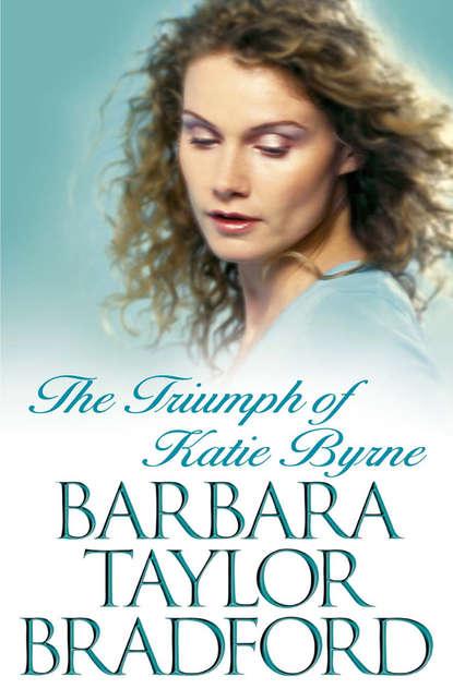Фото - Barbara Taylor Bradford The Triumph of Katie Byrne barbara taylor bradford remember
