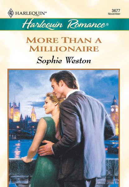 Sophie Weston More Than A Millionaire sophie weston the duke s proposal