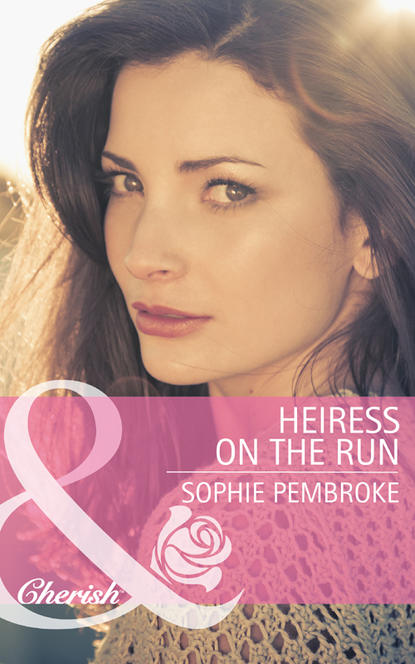 Sophie Pembroke Heiress on the Run on the run