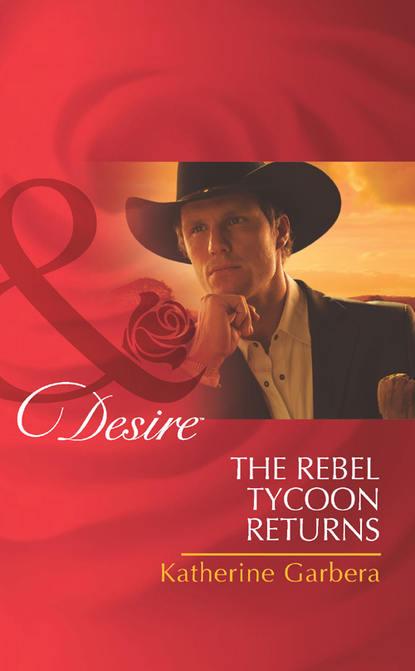 Katherine Garbera The Rebel Tycoon Returns