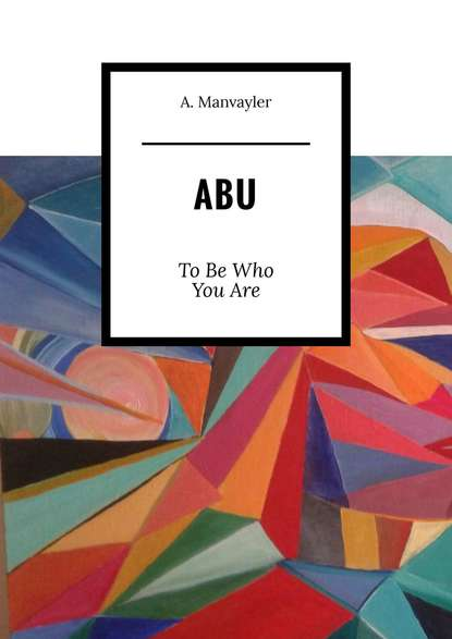 A. Manvayler Abu. To Be Who You Are half a life