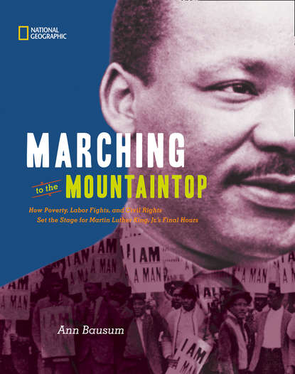 Ann Bausum Marching to the Mountaintop: How Poverty, Labor Fights and Civil Rights Set the Stage for Martin Luther King Jr's Final Hours barry morris protests land rights and riots