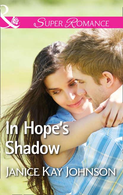 Фото - Janice Johnson Kay In Hope's Shadow janice johnson kay to love a cop
