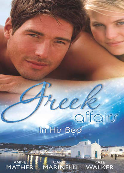 Greek Affairs: In His Bed: Sleeping with a Stranger / Blackmailed into the Greek Tycoon's Bed / Bedded by the Greek Billionaire