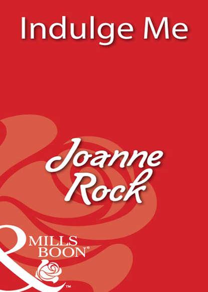Joanne Rock Indulge Me недорого
