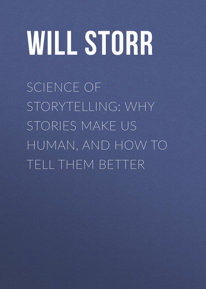 Will Storr Science of Storytelling: Why Stories Make Us Human, and How to Tell Them Better us them
