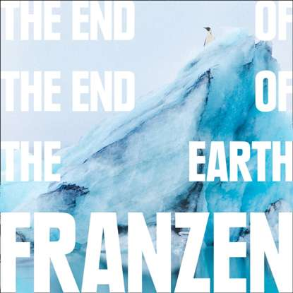 Jonathan Franzen End Of The End Of The Earth sandi toksvig end of the sky