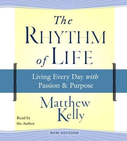 Фото - Matthew Kelly Rhythm of Life matthew j marohl unexpected new life